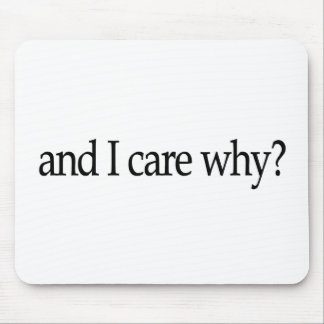 And I Care Why? Mouse Pad