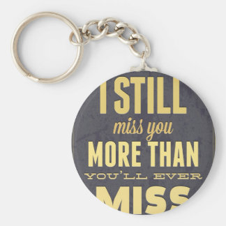 And I Still Miss You More Than You Miss Miss Me Basic Round Button Keychain