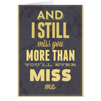 And I Still Miss You More Than You Miss Miss Me Card