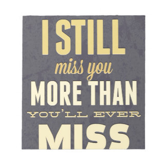 And I Still Miss You More Than You Miss Miss Me Notepad
