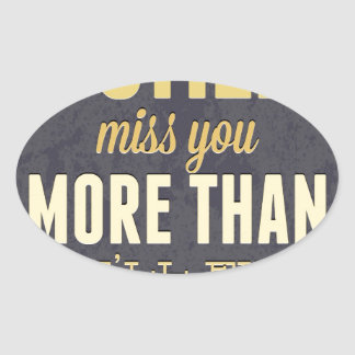 And I Still Miss You More Than You Miss Miss Me Oval Sticker