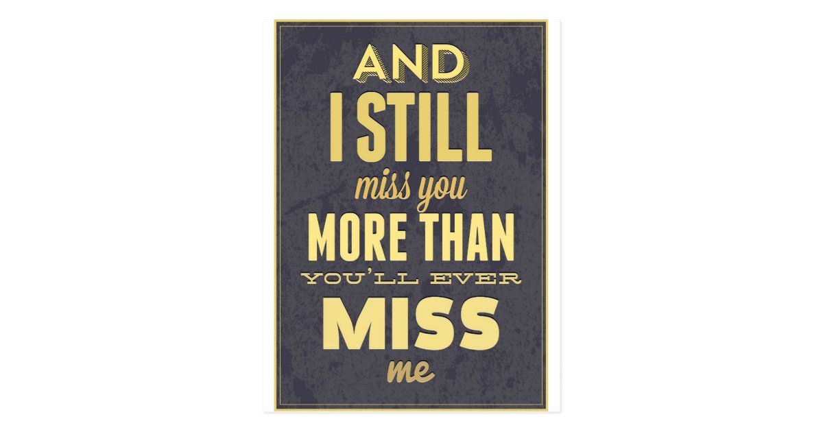 i miss you more than you miss me