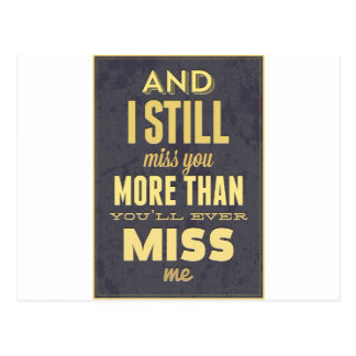 And I Still Miss You More Than You Miss Miss Me Postcard