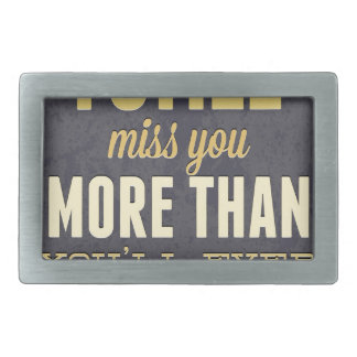 And I Still Miss You More Than You Miss Miss Me Rectangular Belt Buckle