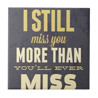 And I Still Miss You More Than You Miss Miss Me Small Square Tile