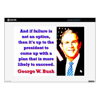 "And If Failure Is Not An Option - G W Bush 15"" Laptop Decal"