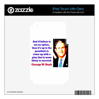 And If Failure Is Not An Option - G W Bush Skin For iPod Touch 4G