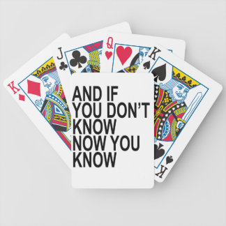 AND IF YOU DON'T KNOW NOW YOU KNOW.png Bicycle Playing Cards