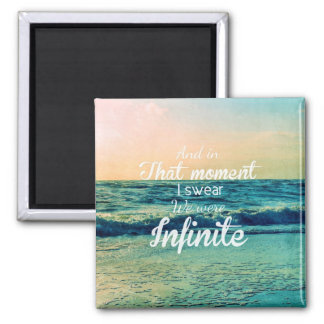 And in that moment, I swear we were infinite. Magnet