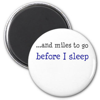 ...and miles to go before I sleep Fridge Magnet
