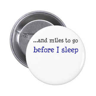 ...and miles to go before I sleep Pinback Button