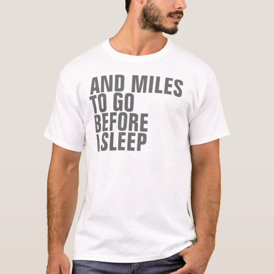 And Miles to Go T-Shirt