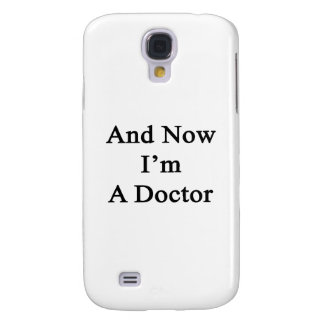 And Now I'm A Doctor Samsung Galaxy S4 Cases