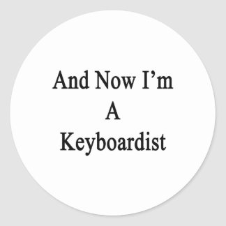 And Now I'm A Keyboardist Round Sticker