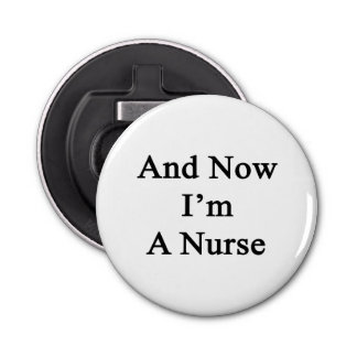 And Now I'm A Nurse Bottle Opener