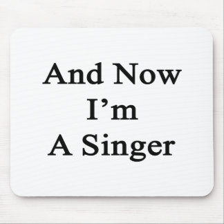 And Now I'm A Singer Mousepad