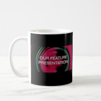 And Now, Our Feature Presentation Coffee Mug