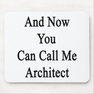 And Now You Can Call Me Architect Mouse Pad