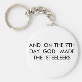 AND  ON THE 7TH   DAY  GOD   MADE   THE  STEELEERS BASIC ROUND BUTTON KEYCHAIN