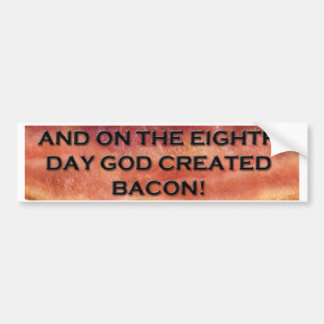 AND ON THE EIGHTH DAY GOD CREATED BACON! BUMPER STICKER