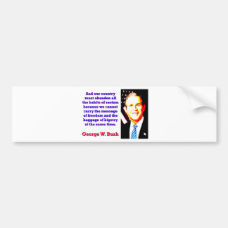 And Our Country Must Abandon - G W Bush Bumper Sticker
