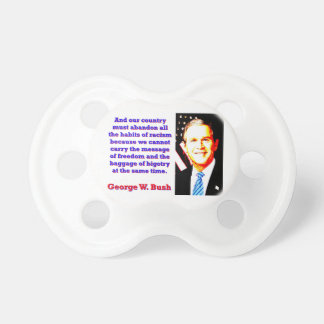 And Our Country Must Abandon - G W Bush Pacifier