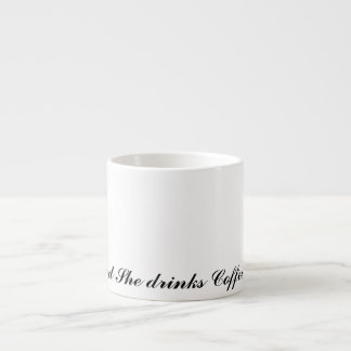 And She drinks coffee 6 Oz Ceramic Espresso Cup