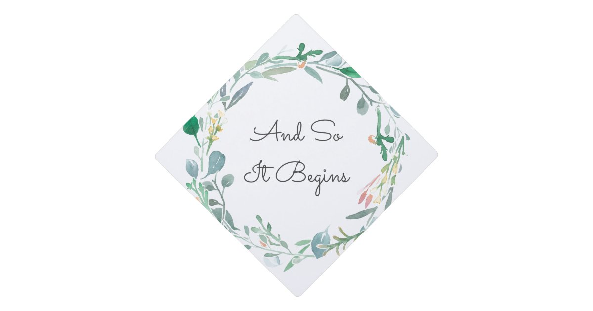 And So It Begins Quote And Floral Graduuation Graduation Cap Topper |  Zazzle.com