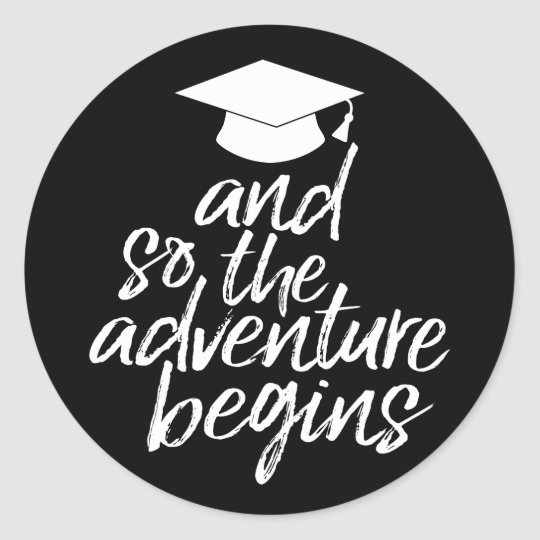 And so the adventure begins graduation classic round sticker