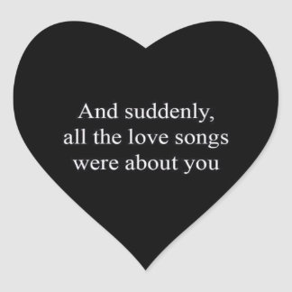 AND SUDDENLY ALL THE LOVE SONGS WERE ABOUT YOU REL HEART STICKER