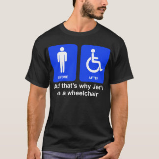 """And that's why Jer's in a wheelchair"" - Guys T T-Shirt"