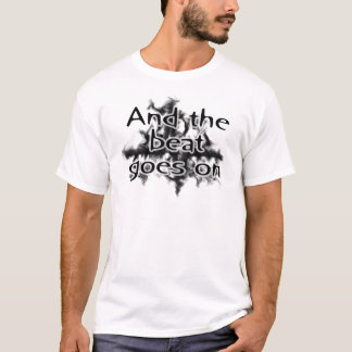 And the beat goes on T-Shirt