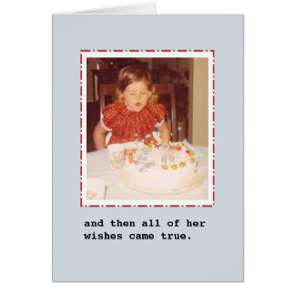 and then all of her wishes came true. Birthday Card
