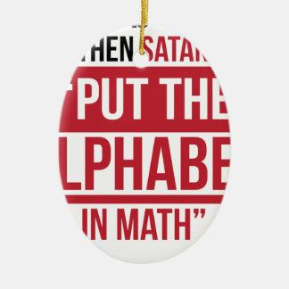 "And Then Satan Said ""Put The Alphabet In Math"" Ceramic Ornament"