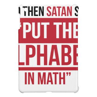 "And Then Satan Said ""Put The Alphabet In Math"" iPad Mini Cover"