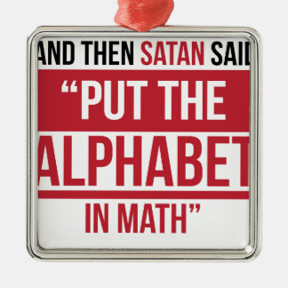 """And Then Satan Said """"Put The Alphabet In Math"""" Metal Ornament"""