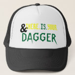 AND. THERE. IS. YOUR. DAGGER. TRUCKER HAT