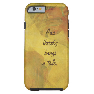 """""""And thereby hangs a tale"""" Writers Phone Tough iPhone 6 Case"""
