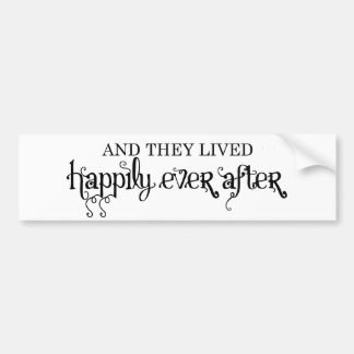 And they lived happily ever after bumper sticker