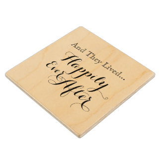 And They Lived Happily Ever After Wooden Coaster Maple Wood Coaster