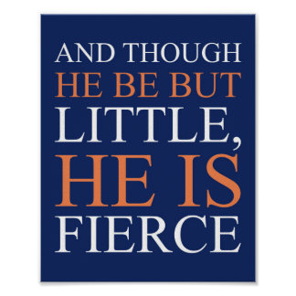 And Though He Be But Little He Is Fierce Poster
