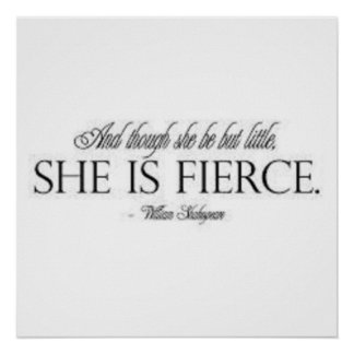 """""""And though she be but little, she be fierce."""" Posters"""