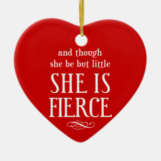 And though she be but little, she is fierce ceramic ornament