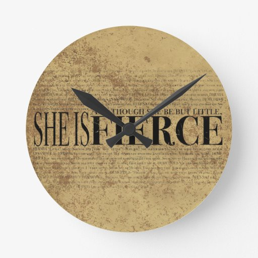 And though she be but little, she is fierce. wallclock