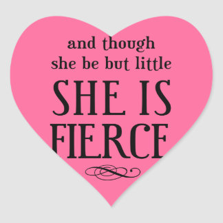 And though she be but little, she is fierce heart sticker