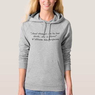 """And though she be but little, she is fierce"" Hoodie"
