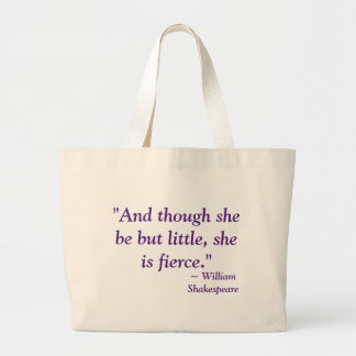 """And though she be but little, she is fierce."" Large Tote Bag"