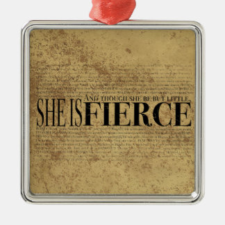 And though she be but little, she is fierce. metal ornament