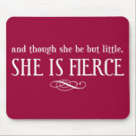 """And though she be but little, she is fierce mouse pad<br><div class=""""desc"""">A powerful quote from Shakespeare. Wear it or show it off loud and proud!</div>"""