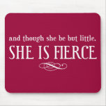 And though she be but little, she is fierce mouse pad
